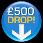£500 Drop!